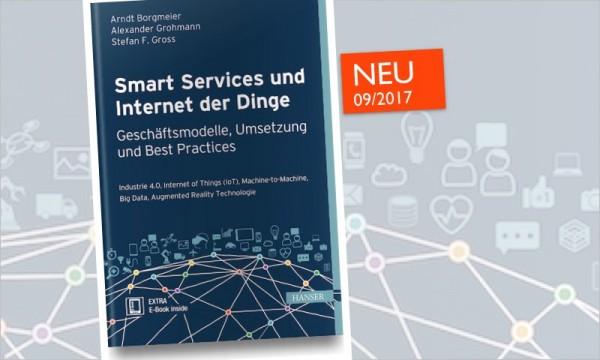 Das neue Fachbuch von Stefan F. Gross (Mit-Hrsg.): Smart Services und Internet der Dinge - Geschäftsmodelle, Umsetzung und Best Practices (09/2017, Hanser Verlag, ISBN: 978-3-446-45184-1)